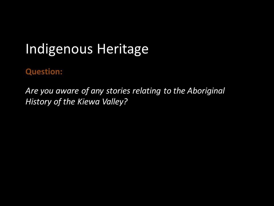 Indigenous Heritage Question: Are you aware of any stories relating to the Aboriginal History of the Kiewa Valley