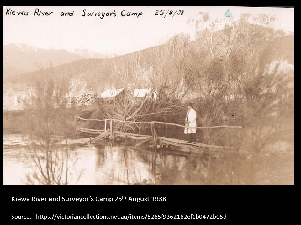 Kiewa River and Surveyor's Camp 25 th August 1938 Source: https://victoriancollections.net.au/items/5265f9362162ef1b0472b05d