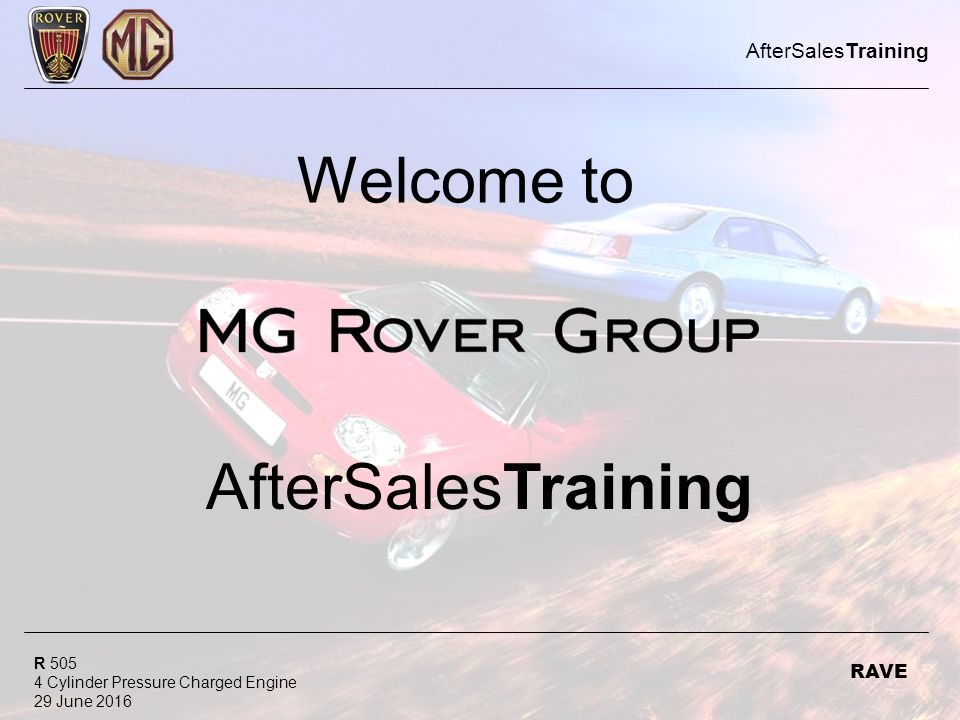 R 505 4 Cylinder Pressure Charged Engine 29 June 2016 AfterSalesTraining RAVE Welcome to AfterSalesTraining