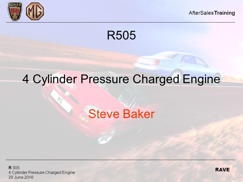 R 505 4 Cylinder Pressure Charged Engine 29 June 2016 AfterSalesTraining RAVE R505 4 Cylinder Pressure Charged Engine Steve Baker