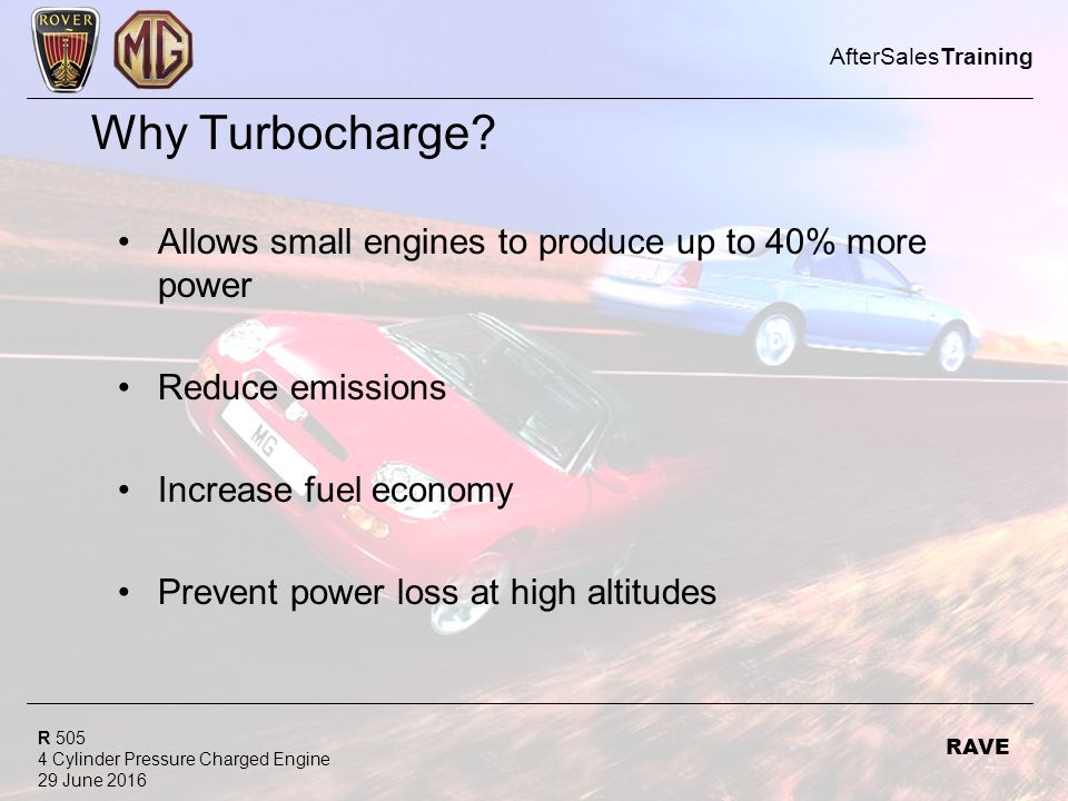 R 505 4 Cylinder Pressure Charged Engine 29 June 2016 AfterSalesTraining RAVE Why Turbocharge.