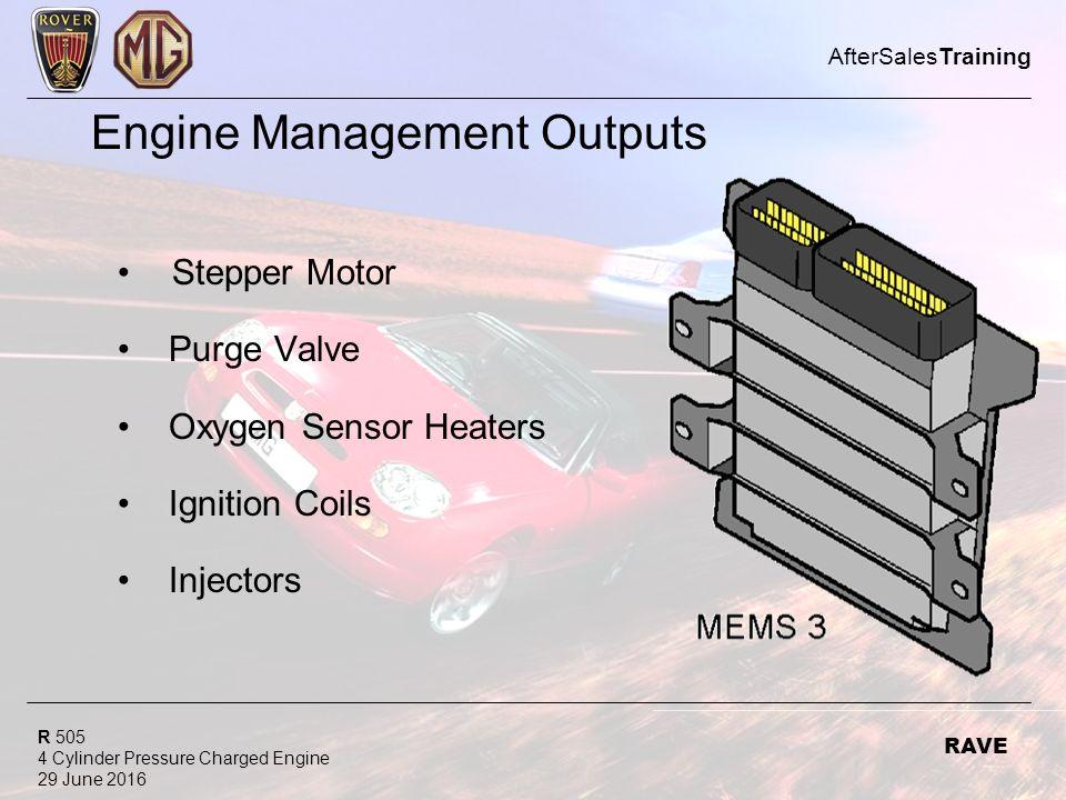 R 505 4 Cylinder Pressure Charged Engine 29 June 2016 AfterSalesTraining RAVE Engine Management Outputs Stepper Motor Purge Valve Oxygen Sensor Heaters Ignition Coils Injectors