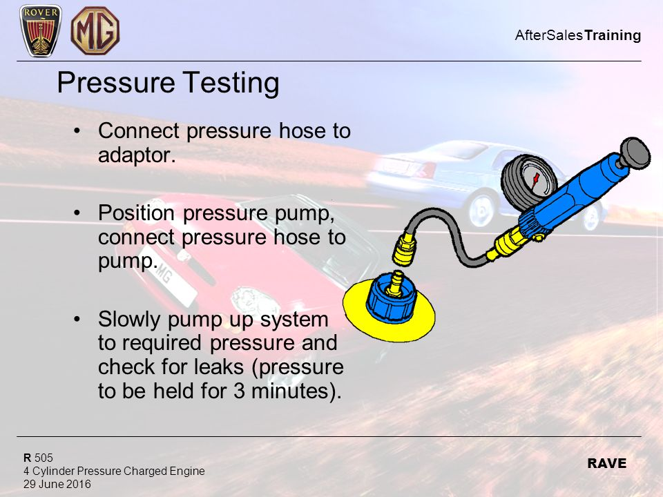 R 505 4 Cylinder Pressure Charged Engine 29 June 2016 AfterSalesTraining RAVE Pressure Testing Connect pressure hose to adaptor.