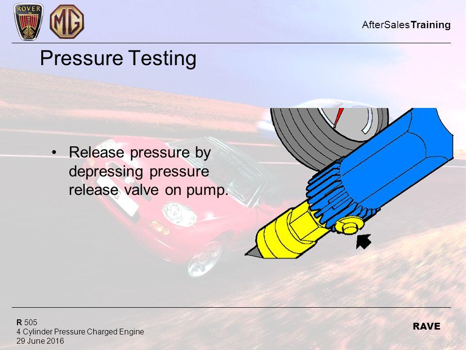 R 505 4 Cylinder Pressure Charged Engine 29 June 2016 AfterSalesTraining RAVE Pressure Testing Release pressure by depressing pressure release valve on pump.