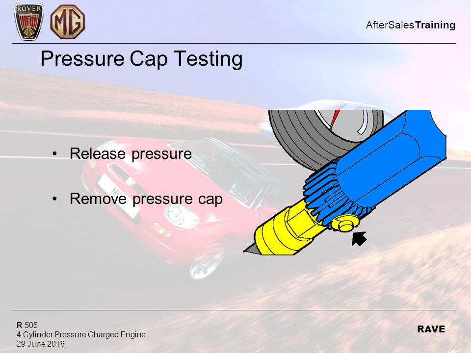 R 505 4 Cylinder Pressure Charged Engine 29 June 2016 AfterSalesTraining RAVE Pressure Cap Testing Release pressure Remove pressure cap