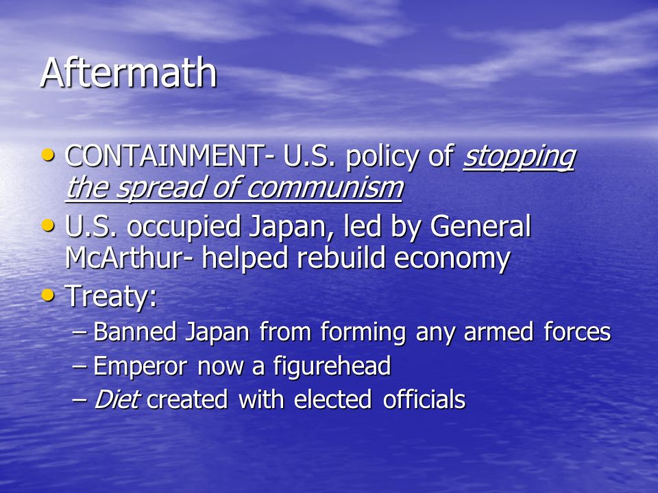 Aftermath CONTAINMENT- U.S. policy of stopping the spread of communism CONTAINMENT- U.S.