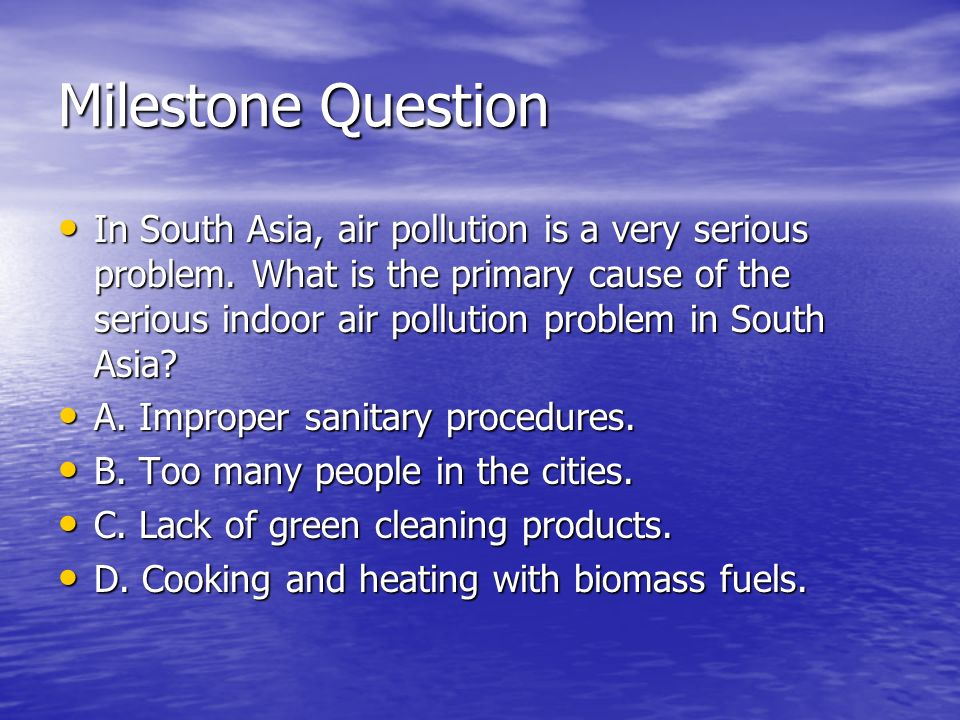 Milestone Question In South Asia, air pollution is a very serious problem.