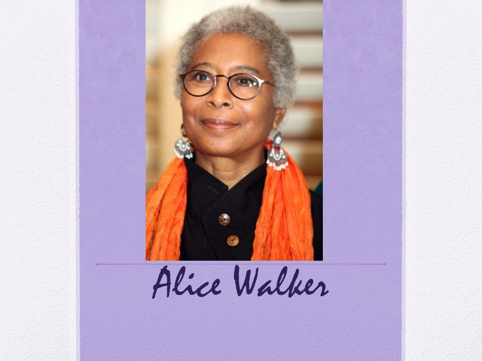 alice walker presents the female network Alice walker on this date in 1944, novelist, poet and self-described earthling alice walker was born in georgia, the youngest of eight children in a sharecropping family blinded in one eye during a childhood accident, she went on to become valedictorian at her high school, and attended both spelman college and sarah lawrence college on.