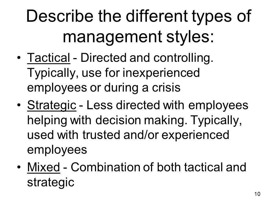 Describe the different types of management styles: Tactical - Directed and controlling.