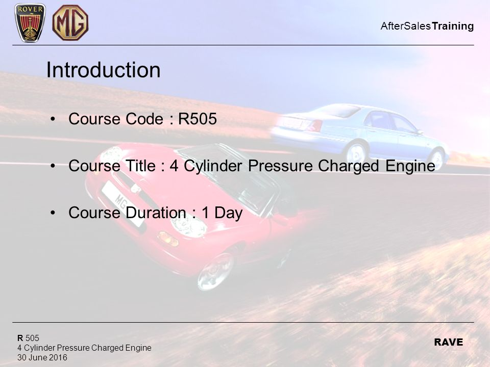 R Cylinder Pressure Charged Engine 30 June 2016 AfterSalesTraining RAVE Introduction Course Code : R505 Course Title : 4 Cylinder Pressure Charged Engine Course Duration : 1 Day