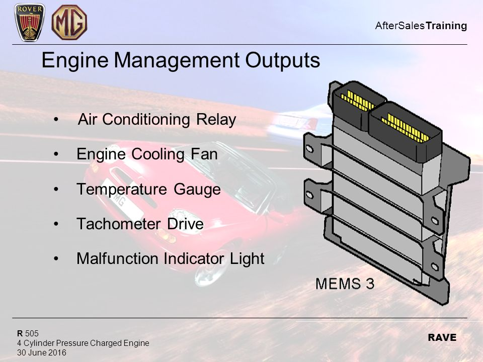 R Cylinder Pressure Charged Engine 30 June 2016 AfterSalesTraining RAVE Engine Management Outputs Air Conditioning Relay Engine Cooling Fan Temperature Gauge Tachometer Drive Malfunction Indicator Light