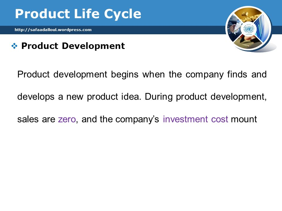 Product Life Cycle  Product Development   Product development begins when the company finds and develops a new product idea.