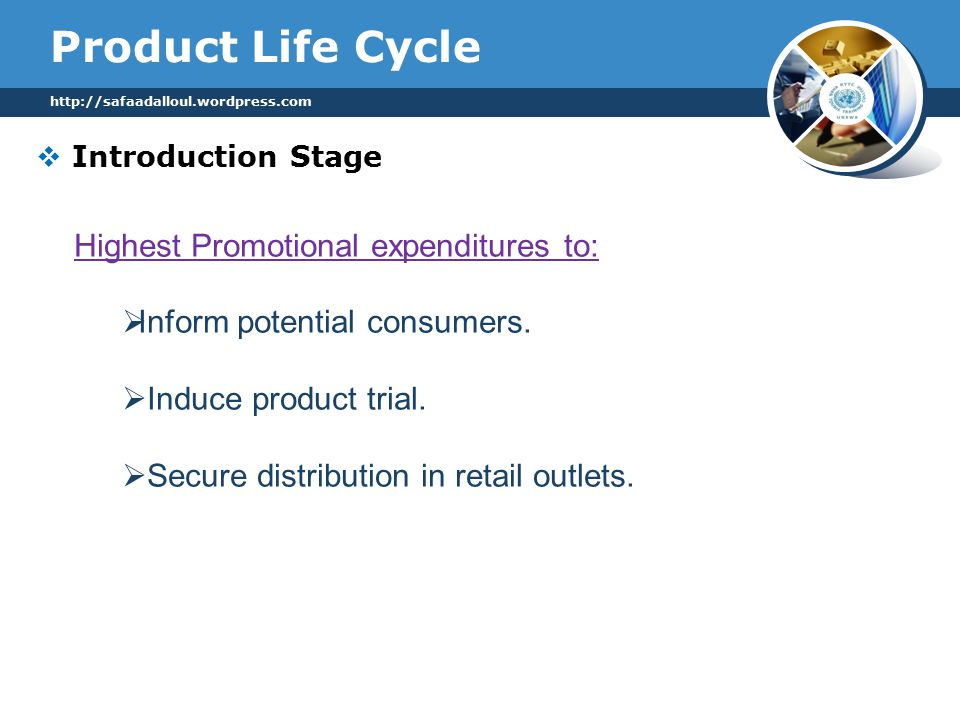 Product Life Cycle  Introduction Stage   Highest Promotional expenditures to:  Inform potential consumers.