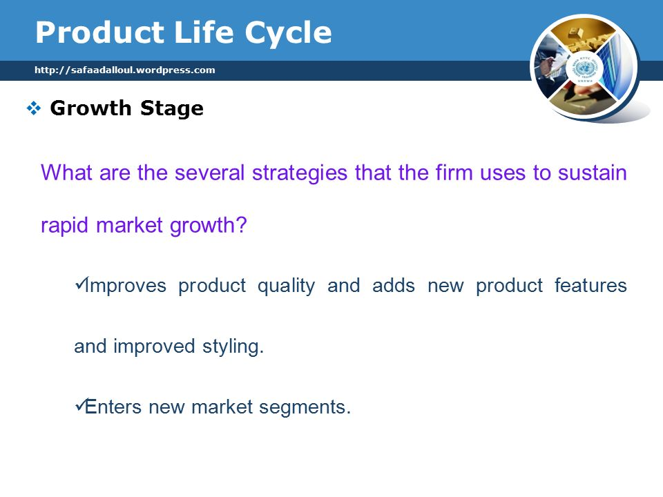 Product Life Cycle  Growth Stage   What are the several strategies that the firm uses to sustain rapid market growth.