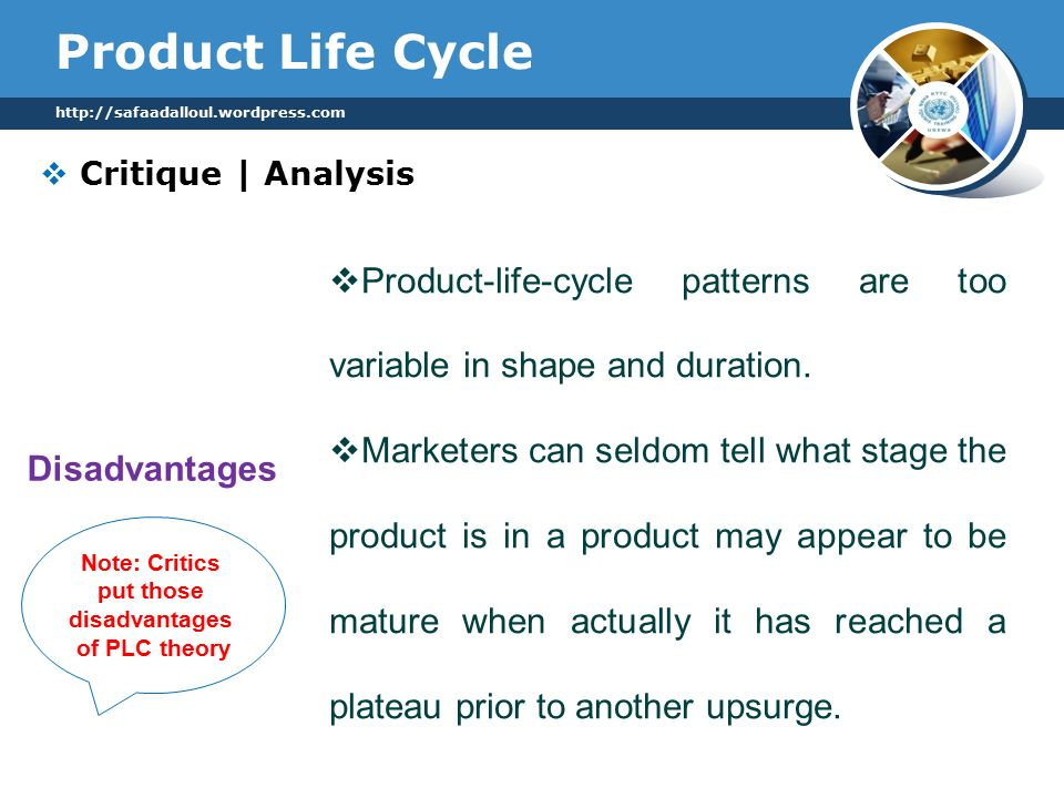 Product Life Cycle  Critique | Analysis    Product-life-cycle patterns are too variable in shape and duration.