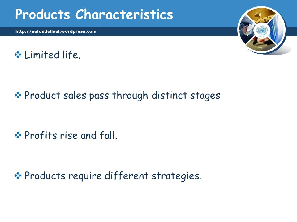 Products Characteristics  Limited life.