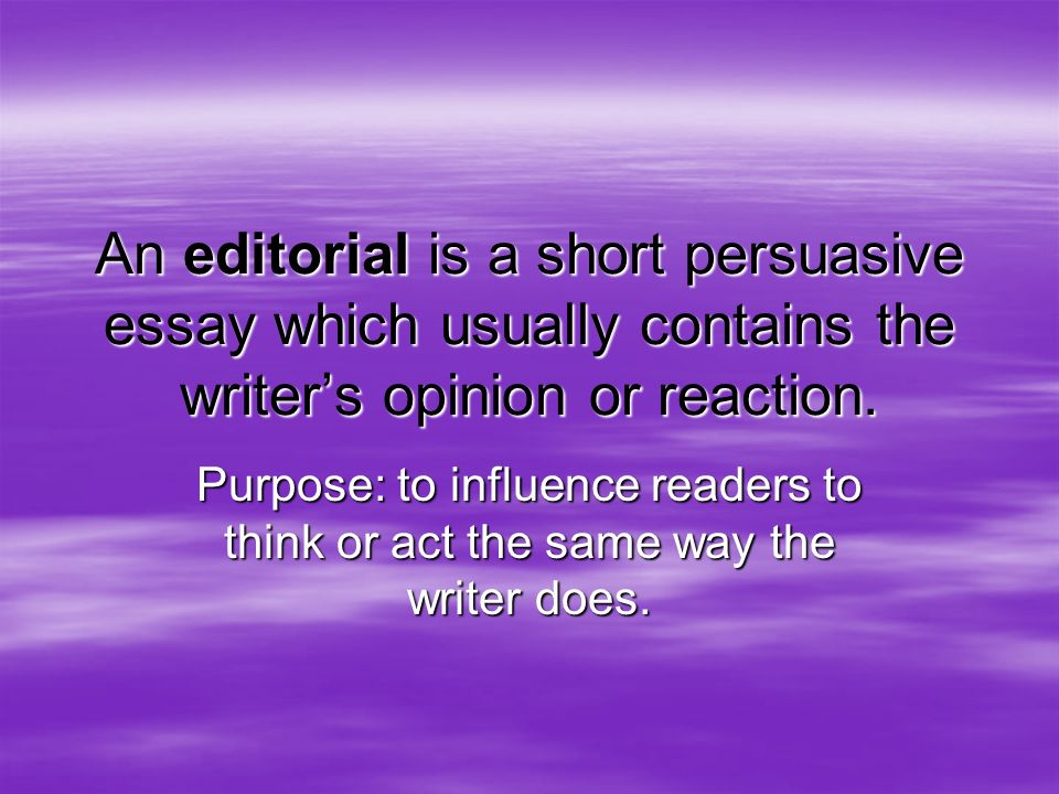 an editorial is a short persuasive essay which usually contains  an editorial is a short persuasive essay which usually contains the writer s opinion or reaction