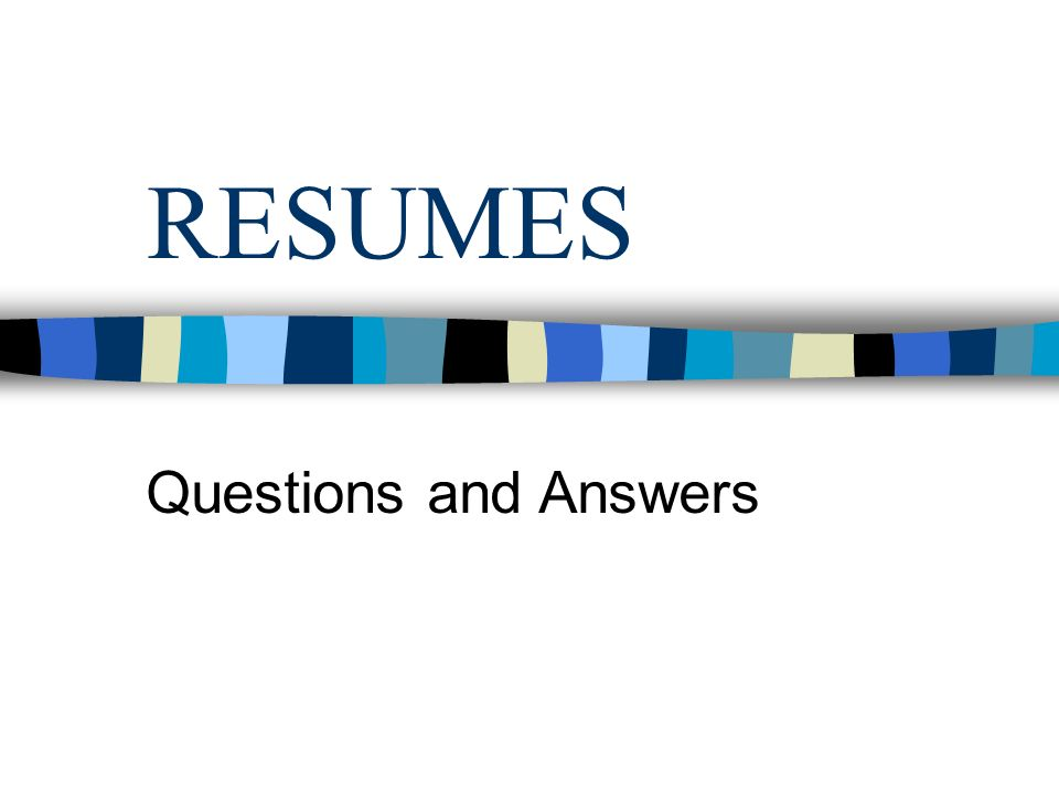 2 RESUMES Questions And Answers. RESUMES Questions And Answers. 3 How Many  Pages Should A Resume Be?  How Many Pages Should A Resume Be
