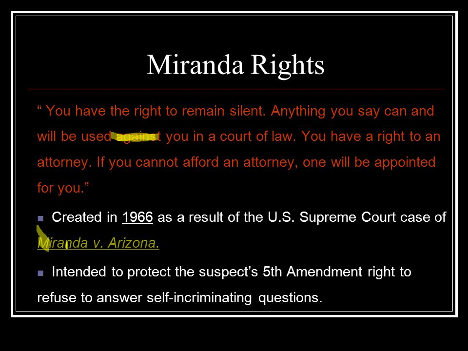 Miranda Rights You have the right to remain silent.