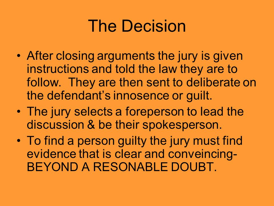 The Decision After closing arguments the jury is given instructions and told the law they are to follow.