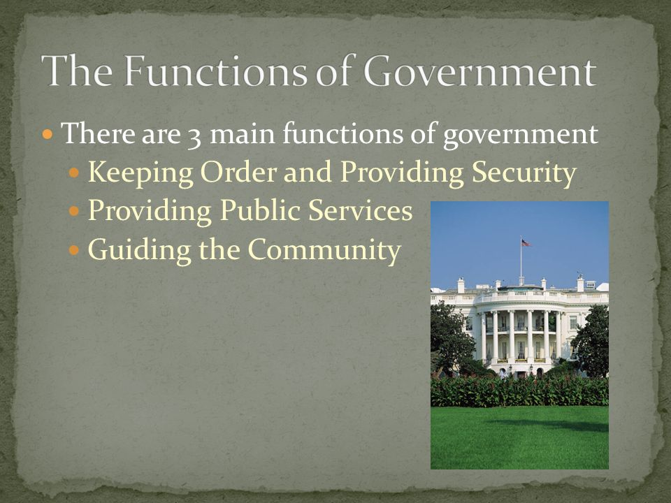 Without government to make and enforce laws, we would live in a state of confusion, violence and fear.