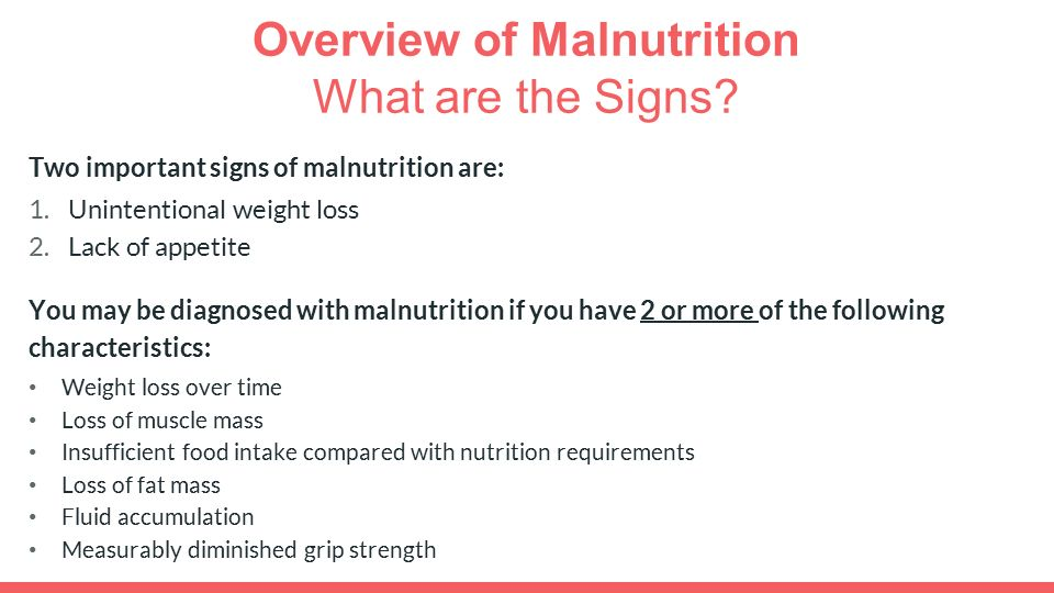 Overview of Malnutrition What are the Signs. Two important signs of malnutrition are: 1.