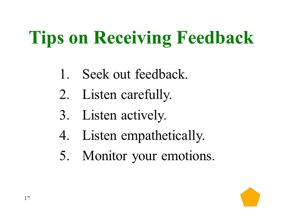 17 Tips on Receiving Feedback 1.Seek out feedback.