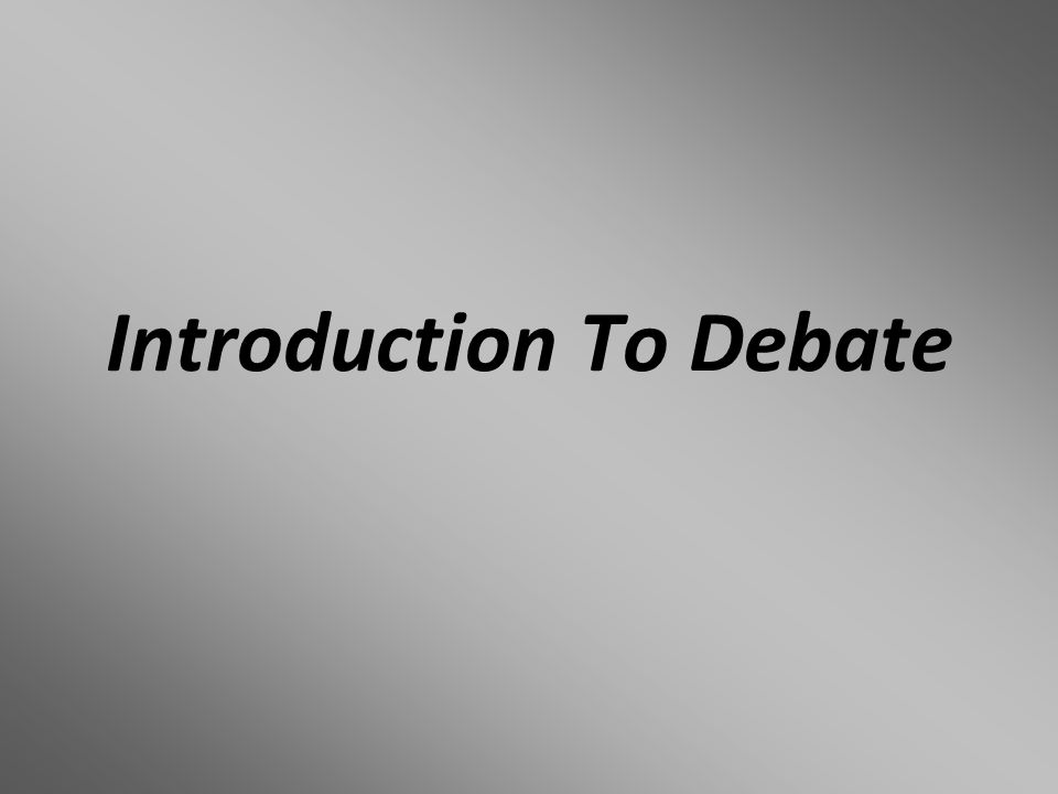 introduction to debate what is debate d debate is a formal  1 introduction to debate