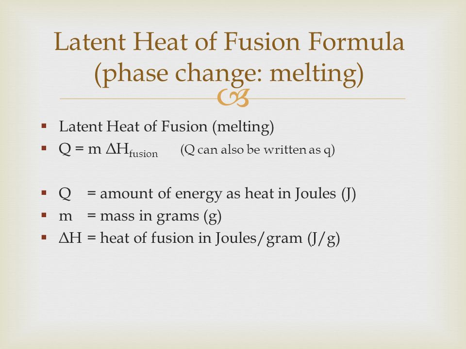 latent heat fusion 75 heat of fusion object: determine the latent heat of fusion for water by the method of mixtures apparatus: calorimeter with stirrer, weighing scales, 50oc thermometer, beaker, melting ice, paper towels.