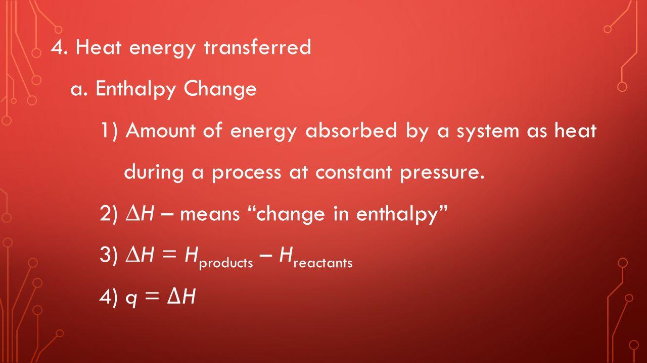 4. Heat energy transferred a.