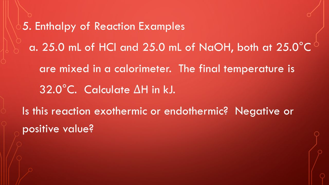 5. Enthalpy of Reaction Examples a.