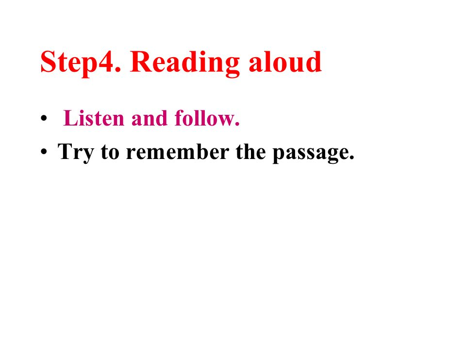 Step4. Reading aloud Listen and follow. Try to remember the passage.