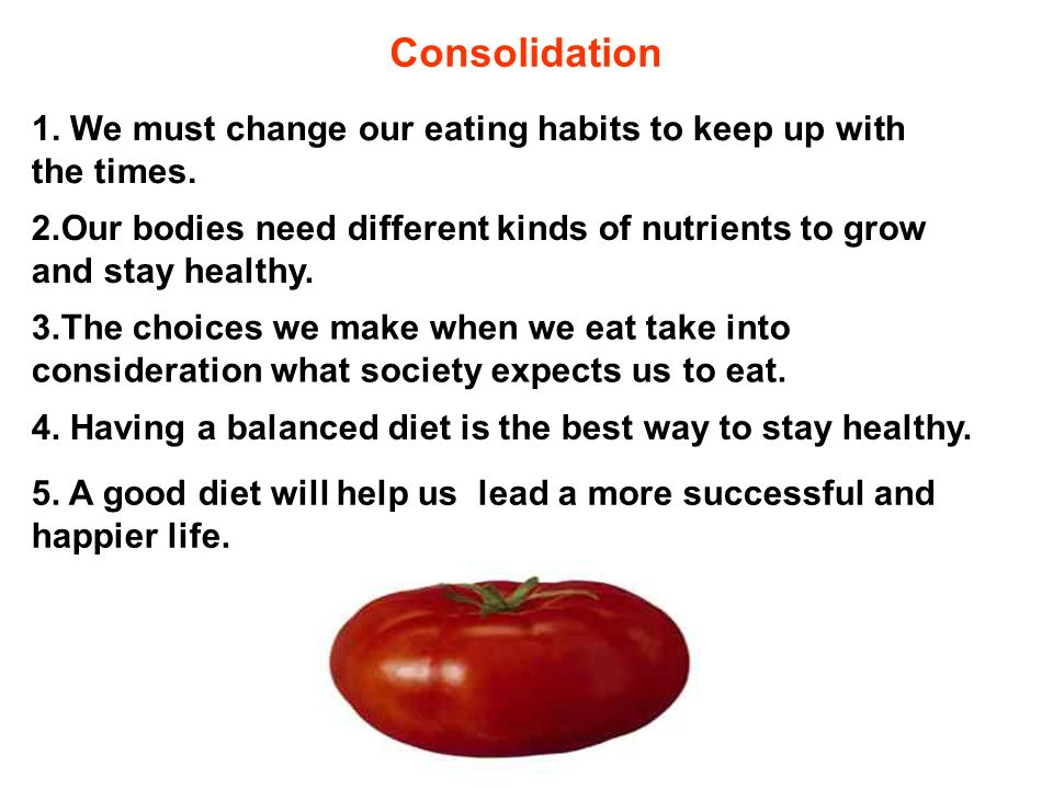 Consolidation 1. We must change our eating habits to keep up with the times.