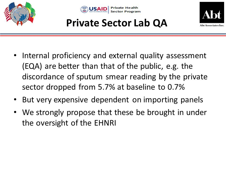 Private Sector Lab QA Internal proficiency and external quality assessment (EQA) are better than that of the public, e.g.