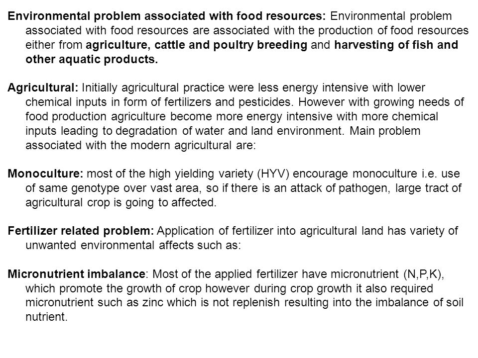 Environmental problem associated with food resources: Environmental problem associated with food resources are associated with the production of food resources either from agriculture, cattle and poultry breeding and harvesting of fish and other aquatic products.