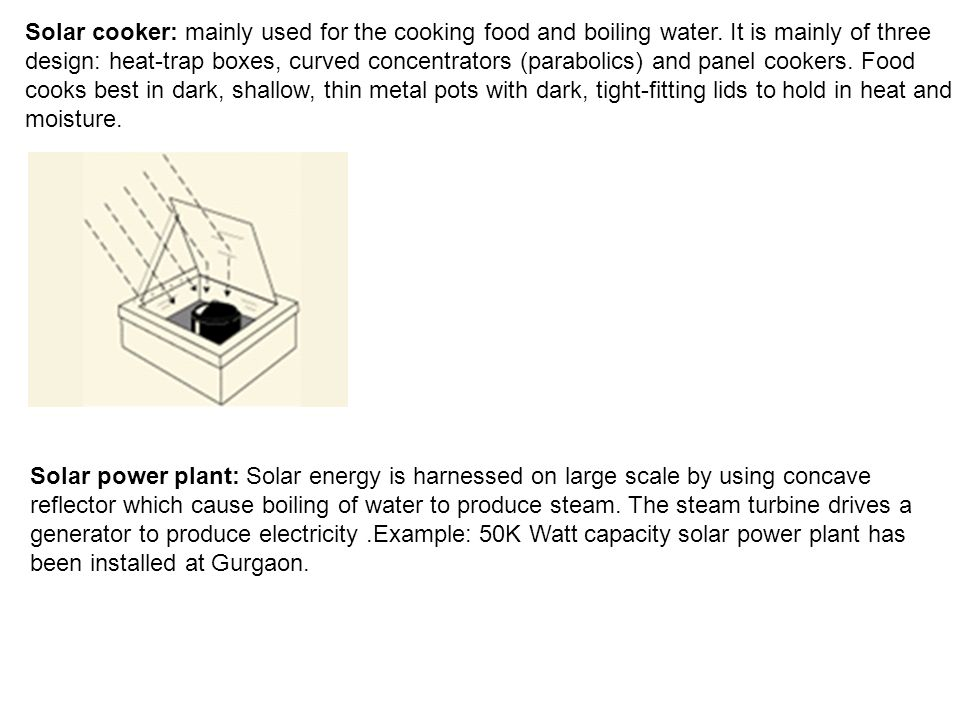 Solar cooker: mainly used for the cooking food and boiling water.
