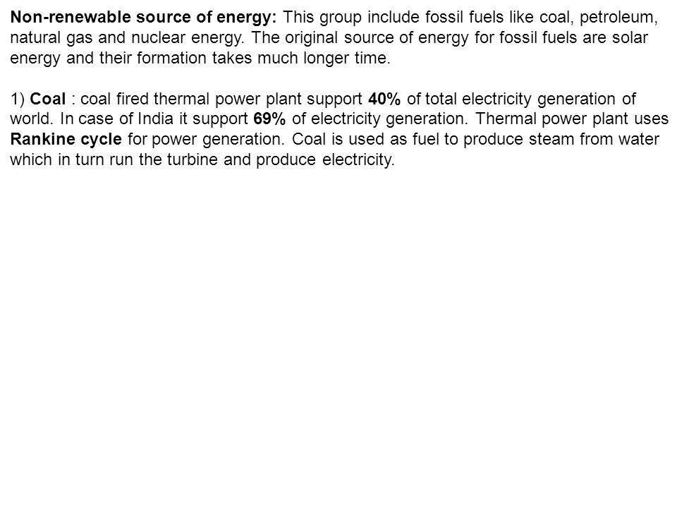 Non-renewable source of energy: This group include fossil fuels like coal, petroleum, natural gas and nuclear energy.