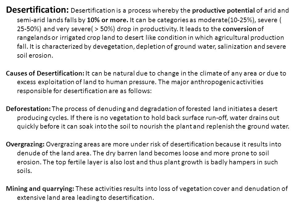 Desertification: Desertification is a process whereby the productive potential of arid and semi-arid lands falls by 10% or more.