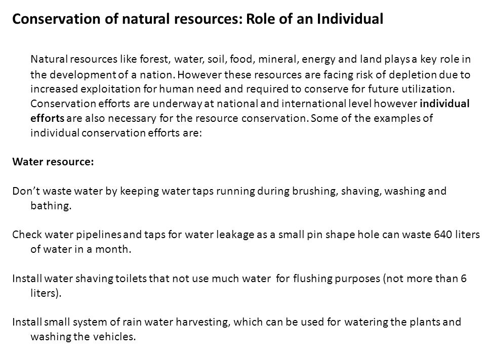 Conservation of natural resources: Role of an Individual Natural resources like forest, water, soil, food, mineral, energy and land plays a key role in the development of a nation.