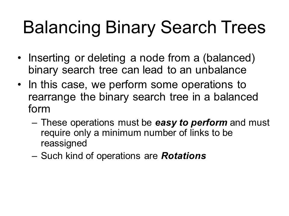 Balancing Binary Search Trees. Balanced Binary Search Trees A BST ...
