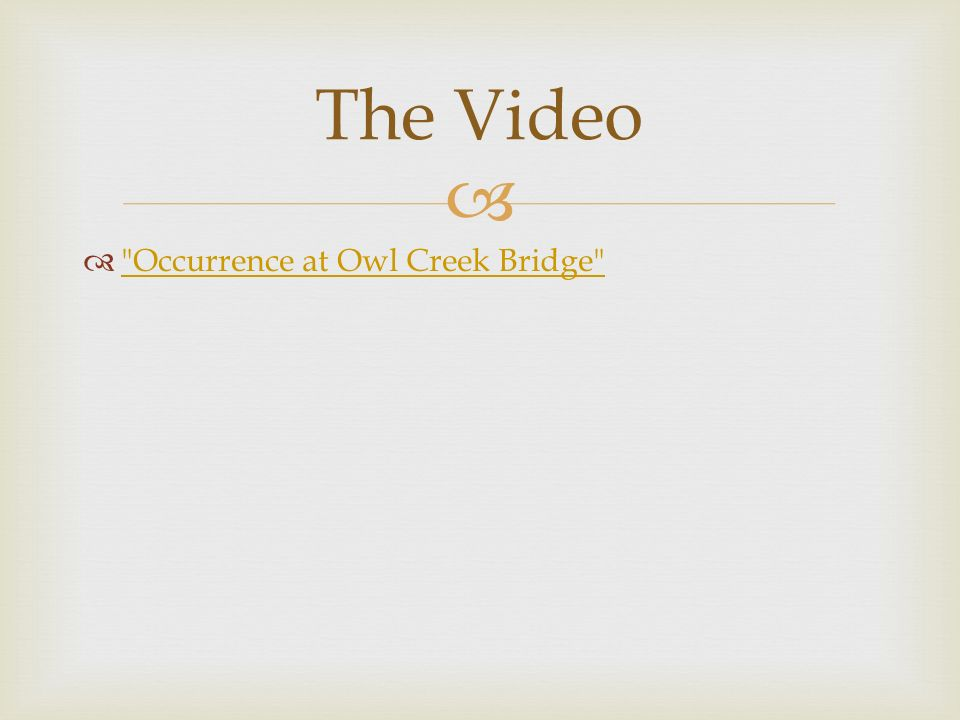 an occurrence at owl creek bridge analysis 17-32 of 90 results for an occurrence at owl creek bridge ambrose bierce  an analysis of ambrose bierce's an occurrence at owl creek bridge sep 11, 2014.