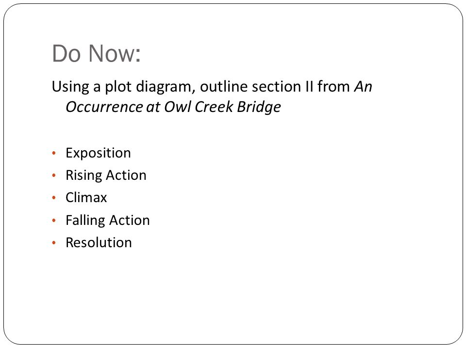 understanding ambrose bierce an occurrence at owl creek bridge 2 do now using a plot diagram outline section ii from an occurrence at owl creek bridge exposition rising action climax falling action resolution