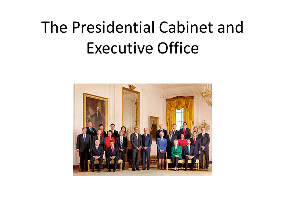 The Presidential Cabinet and Executive Office. Cabinet purpose is ...