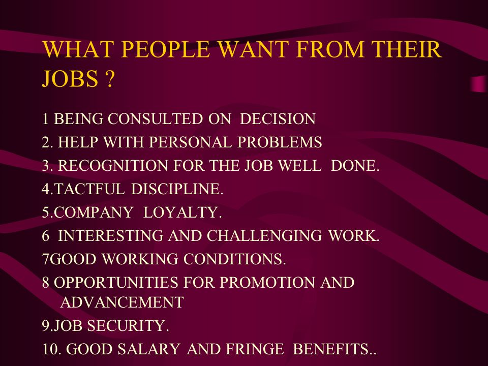 WHAT PEOPLE WANT FROM THEIR JOBS . 1 BEING CONSULTED ON DECISION 2.