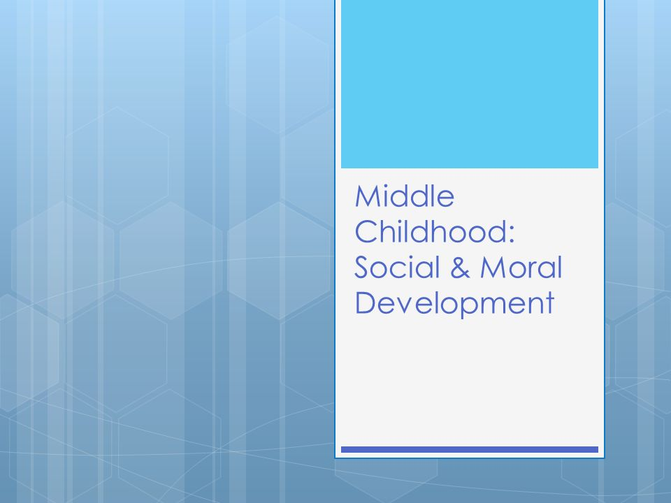 Middle Childhood: Social & Moral Development