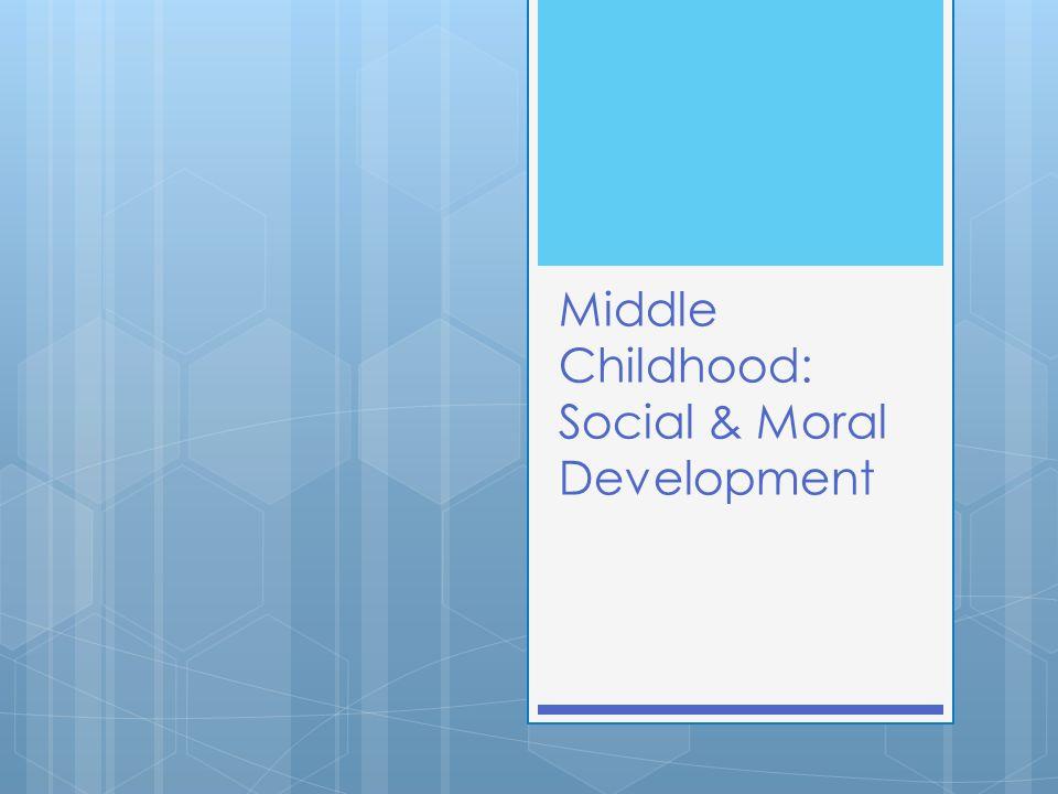 Middle Childhood: Social & Moral Development