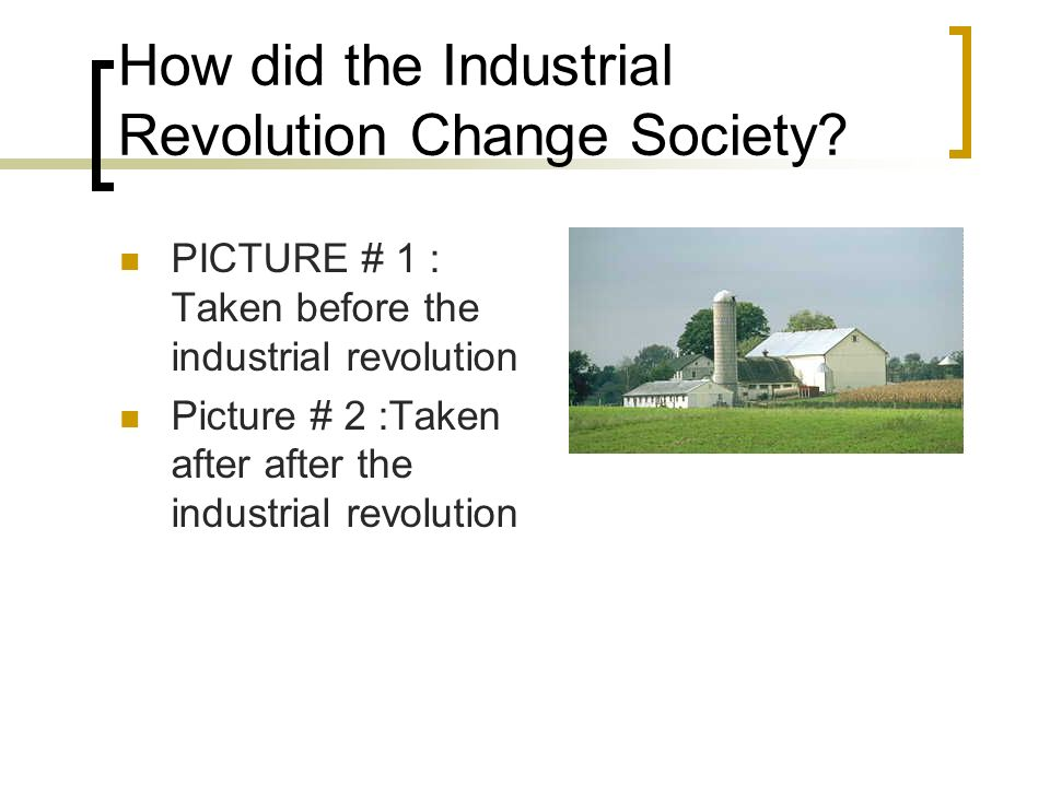 How did the Industrial Revolution Change Society.