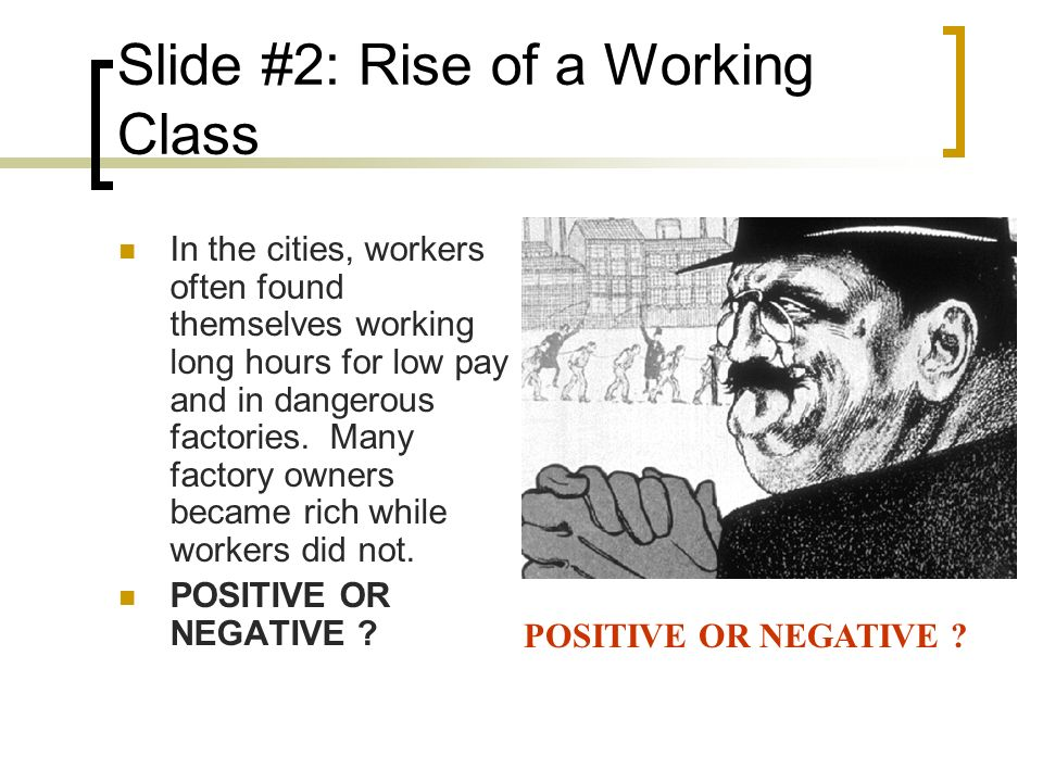 Slide #2: Rise of a Working Class In the cities, workers often found themselves working long hours for low pay and in dangerous factories.