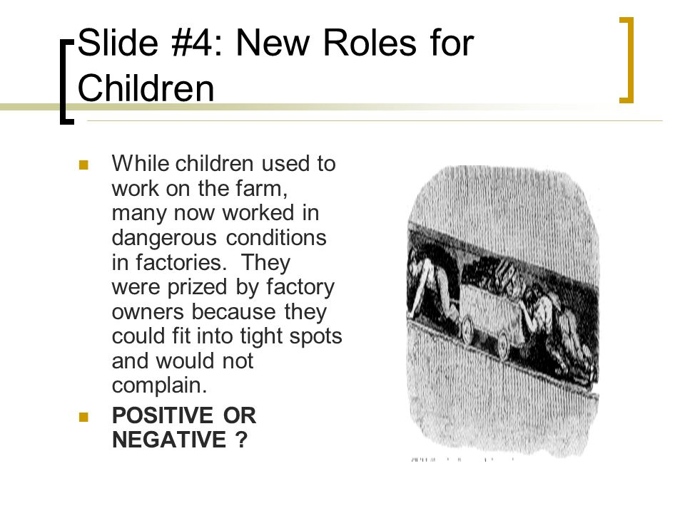 Slide #4: New Roles for Children While children used to work on the farm, many now worked in dangerous conditions in factories.