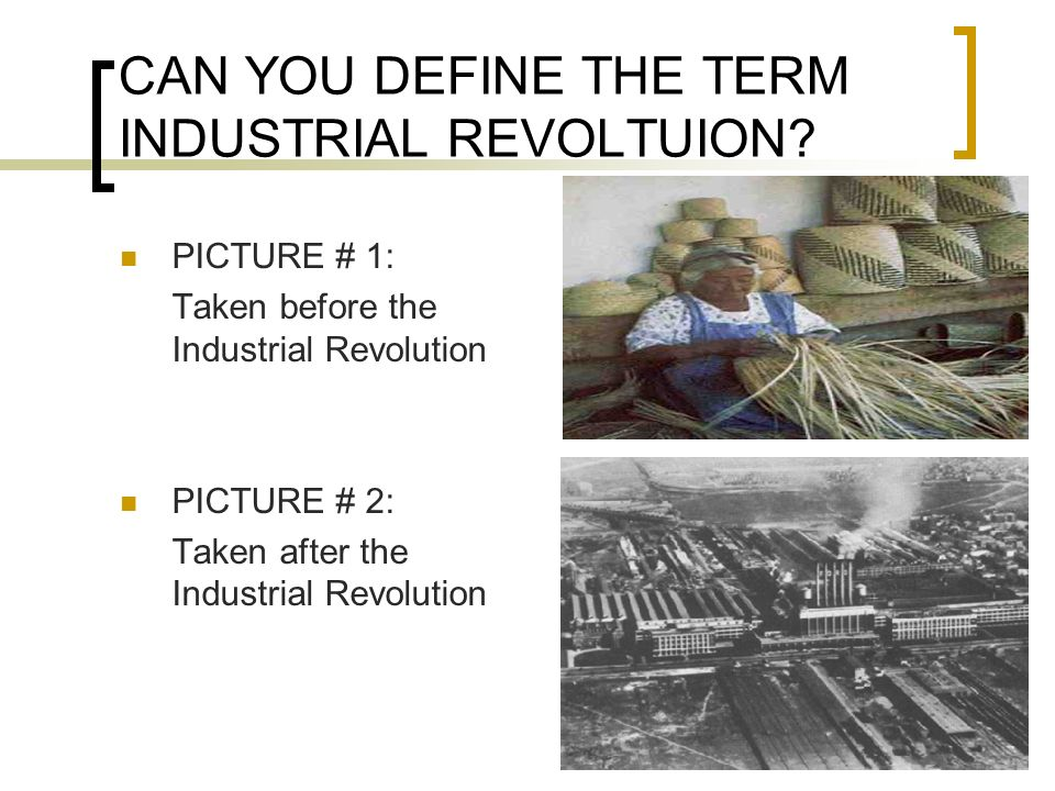 CAN YOU DEFINE THE TERM INDUSTRIAL REVOLTUION.
